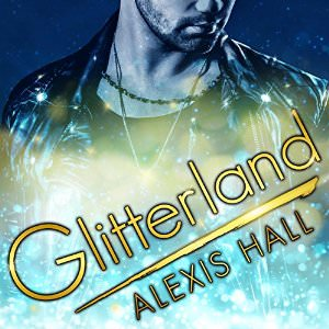 Glitterland by Alexis Hall