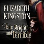 Fair, Bright and Terrible by Elizabeth Kingston