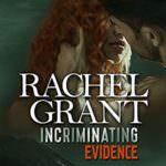 Incriminating Evidence by Rachel Grant