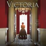 Victoria: A Novel by Daisy Goodwin