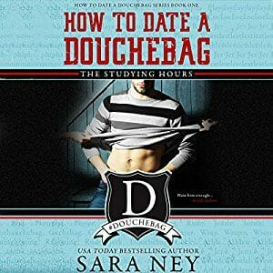 How to Date a Douchebag by Sara Ney