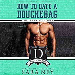 How to Date a Douchbag: The Learning Hours by Sara Ney